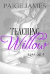 Teaching Willow: Session Four  (Teaching Willow, #4)