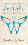 The Life and Times of Butterfly the Lower Back Tattoo