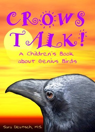 CROWS TALK!--A Chldren's Book about Genius Birds