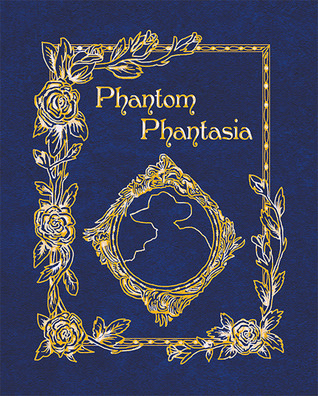 Phantom Phantasia: Poetry for the Phantom of the Opera Phan