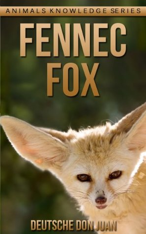 Fennec Fox: Beautiful Pictures & Interesting Facts Children Book About Fennec Fox (Animals Knowledge Series)