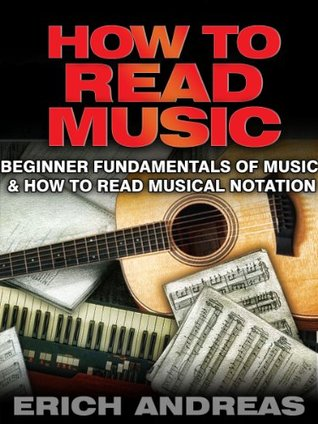 How to Read Music: Beginner Fundamentals of Music and How to Read Musical Notation
