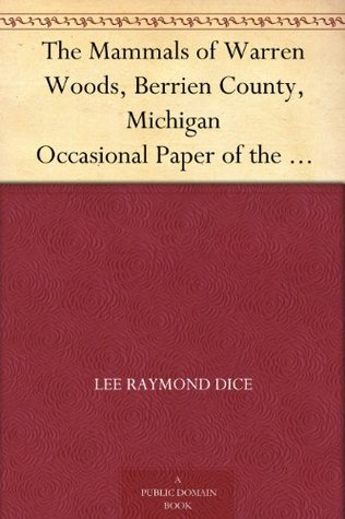 The Mammals of Warren Woods, Berrien County, Michigan Occasional Paper of the Museum of Zoology, Number 86