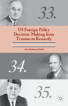 US Foreign Policy Decision-Making from Truman to Kennedy: Responses to International Challenges