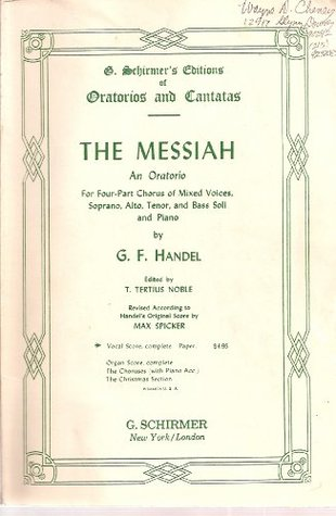 The Messiah, An Oratorio for Four-Part Chorus of Mixed Voices - Complete Vocal Score