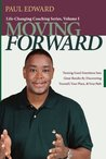 Moving Forward: Turning Good Intentions Into Great Results by Discovering Yourself, Your Place, & Your Path (Life-Changing Coaching)