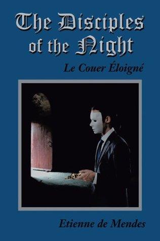 The Disciples of the Night: Le Couer Éloigné (Book 4)