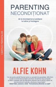 Parenting Neconditionat: de la recompense si pedepse la iubire si intelegere
