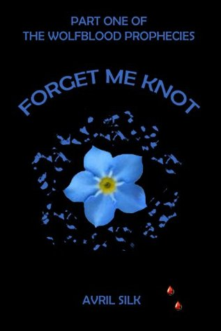 Forget Me Knot (The Wolfblood Prophecies)