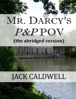Mr. Darcy's P&P POV - the abridged version