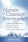 Women of Courage : 31 Daily Devotional Bible Readings - The Remarkable Untold Stories, Challenges & Triumphs Of Thirty-One Ordinary, Yet Extraordinary, Bible Women