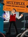 Multiplex: There and Back Again (Book 2)