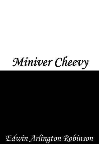 a brief summary and an analysis of the story miniver cheevy by edwin arlington robinson