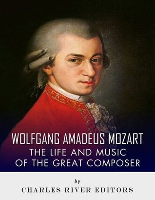 Wolfgang Amadeus Mozart: The Life and Music of the Great Composer