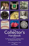 The Collector's Handbook: Tax Planning, Strategy, and Estate Advice for Collectors and their Heirs