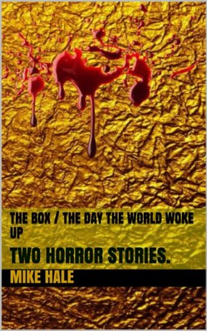 The BOX / The day the WORLD WOKE UP: TWO HORROR STORIES.