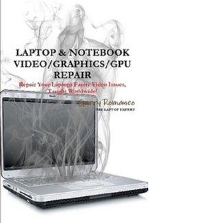 LAPTOP & NOTEBOOK VIDEO/GRAPHICS/GPU REPAIR INSTRUCTIONS