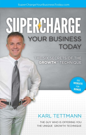 Supercharge Your Business Today: The Six Secrets of the GROWTH™ Technique