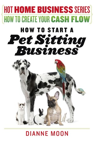 Hot Home Business Series / How to Create your Cash Flow: How to Start a Pet Sitting Business