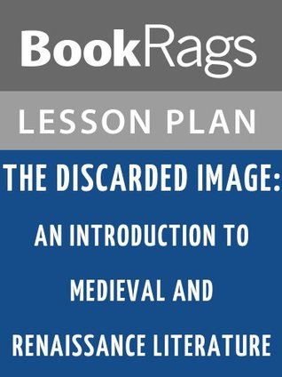 The Discarded Image: An Introduction to Medieval and Renaissance Literature by C. S. Lewis Lesson Plans
