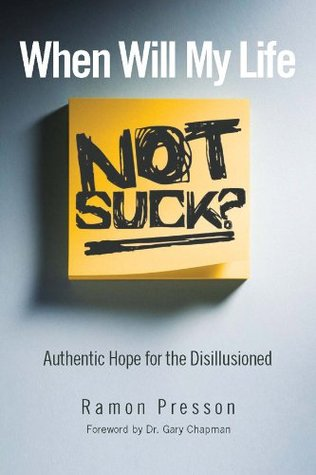Ebook When Will My Life Not Suck?: Authentic Hope for the Disillusioned by Ramon L. Presson DOC!