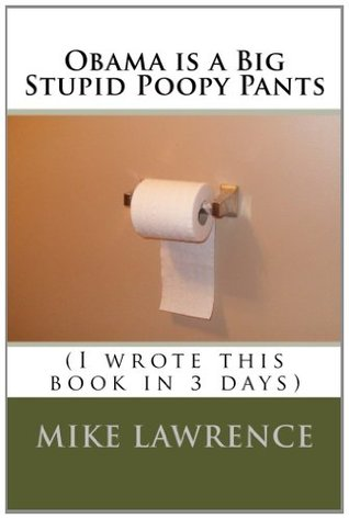 Obama is a Big Stupid Poopy Pants: (I wrote this book in 3 days) (Volume 1)