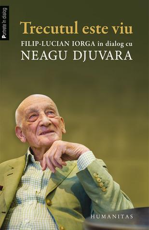 Trecutul este viu: Filip-Lucian Iorga în dialog cu Neagu Djuvara