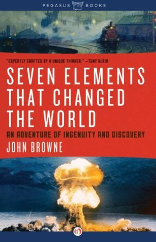 Ebook Seven Elements That Have Changed the World: An Adventure of ingenuity and Discovery by John Browne DOC!