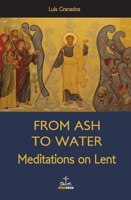 From Ash to Water: Meditations for Lent