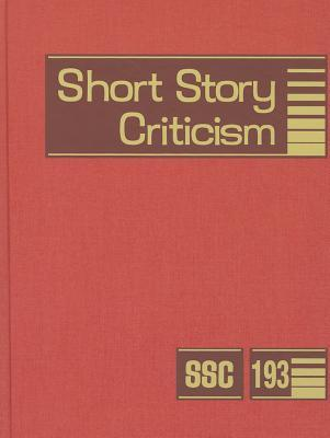 Short Story Criticism, Volume 193: Criticism of the Works of Short Fiction Writers