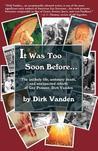 It Was Too Soon Before... by Dirk Vanden