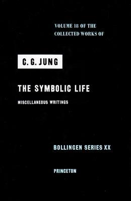 The Symbolic Life: Miscellaneous Writings (Collected Works, Vol 18)