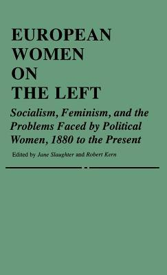 European Women on the Left: Socialism, Feminism, and the Problems Faced by Political Women, 1880 to the Present