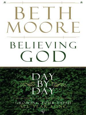 Believing God Day By Day by Beth Moore