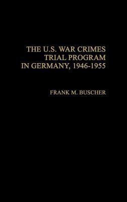 The U.S. War Crimes Trial Program in Germany, 1946-1955