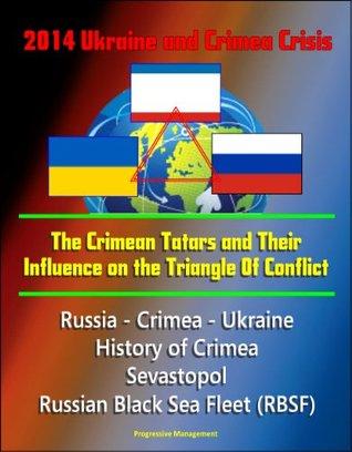 2014 Ukraine and Crimea Crisis: The Crimean Tatars and Their Influence on the Triangle Of Conflict - Russia - Crimea - Ukraine, History of Crimea, Sevastopol, Russian Black Sea Fleet MOBI TORRENT -
