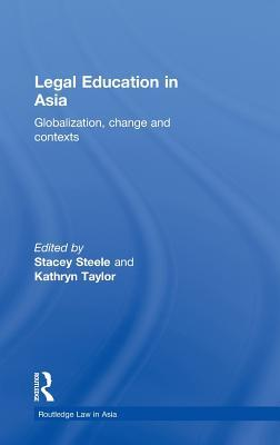 Legal Education in Asia: Globalization, Change and Contexts