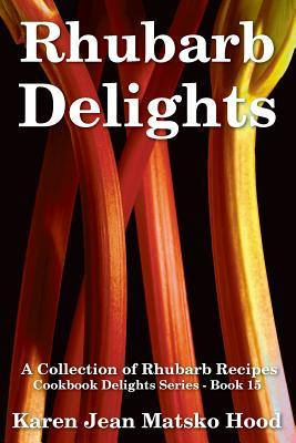 Rhubarb Delights Cookbook: A Collection of Rhubarb Recipes (Cookbook Delights Series, #15)