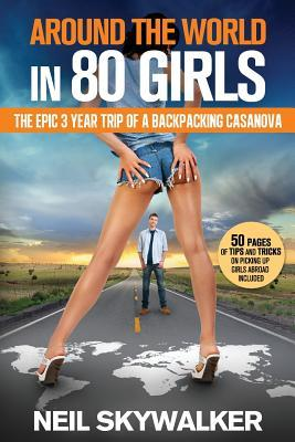 Around the world in 80 Girls: The epic 3 year trip of a backpacking Casanova