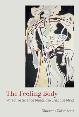 the-feeling-body-affective-science-meets-the-enactive-mind