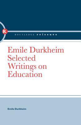 Emile Durkheim: Selected Writings on Education