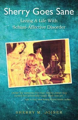 Sherry Goes Sane: Living a Life with Schizo-Affective Disorder