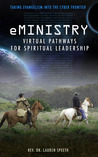 eMinistry - Virtual Pathways for Spiritual Leadership: Taking Evangelism into the Cyber Frontier