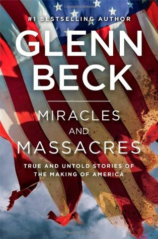 Glenn Beck's book Miracles and Massacres: True and Untold Stories of the Making of America