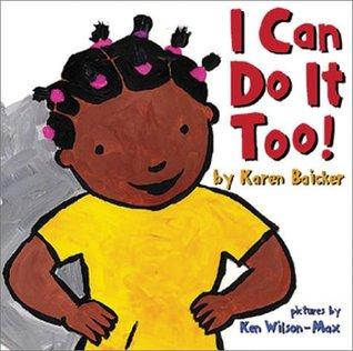 I Can Do It Too! by Karen Baicker