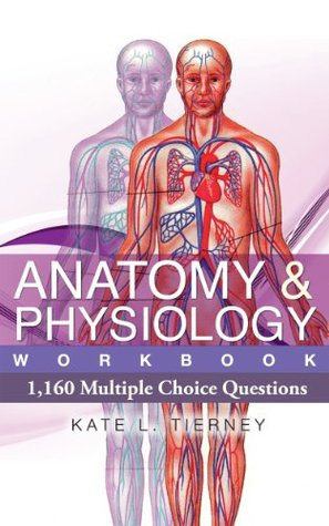 Anatomy & Physiology Student Workbook - 1,160 Multiple Choice ...