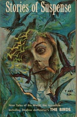 Stories of Suspense - Nine Tales of the Weird, the Incredible - including Daphne duMaurier's The Birds