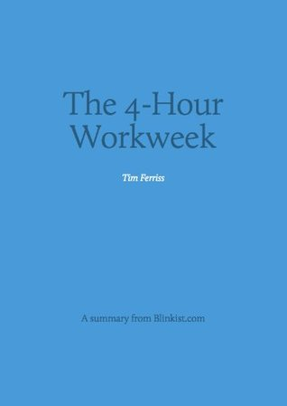 The 4-Hour Workweek - A Summary of Tim Ferriss' Book about Escape 9-5, Live Anywhere, and Join the New Rich