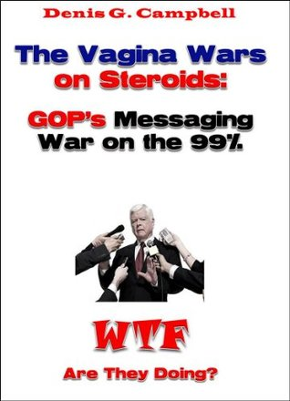 The Vagina Wars on Steroids: GOP's Messaging War on the 99%