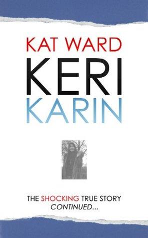 Keri karin: the shocking true story continued par Kat Ward